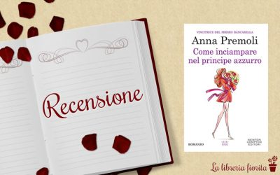 Recensione: Come inciampare nel principe azzurro – Anna Premoli
